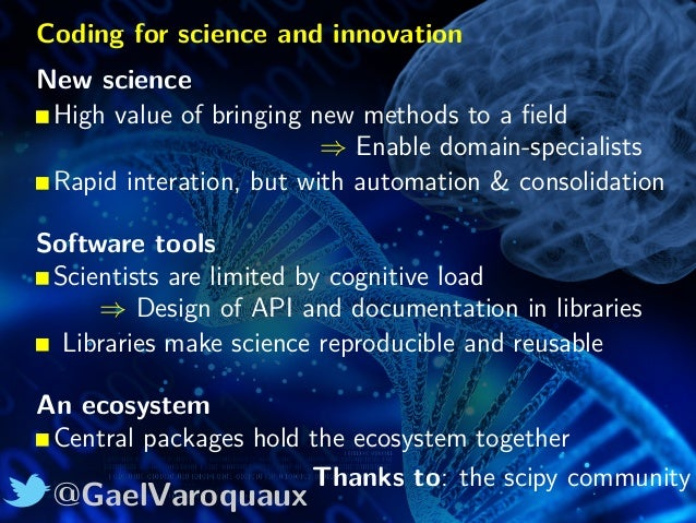 @GaelVaroquaux Coding for science and innovation New science High value of bringing new methods to a field ⇒ Enable domain-...