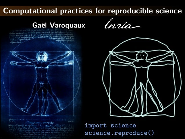 Computational practices for reproducible science Ga¨el Varoquaux import science science.reproduce()