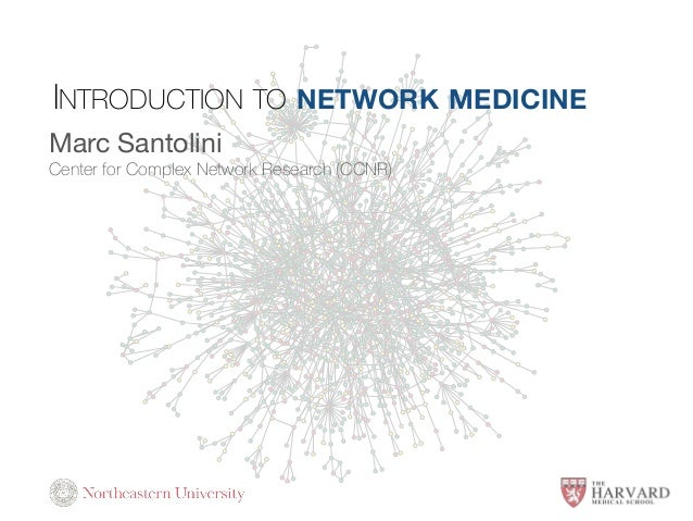 INTRODUCTION TO NETWORK MEDICINE Marc Santolini  Center for Complex Network Research (CCNR)