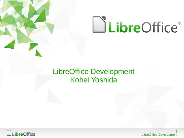 1 LibreOffice Development LibreOffice Development Kohei Yoshida