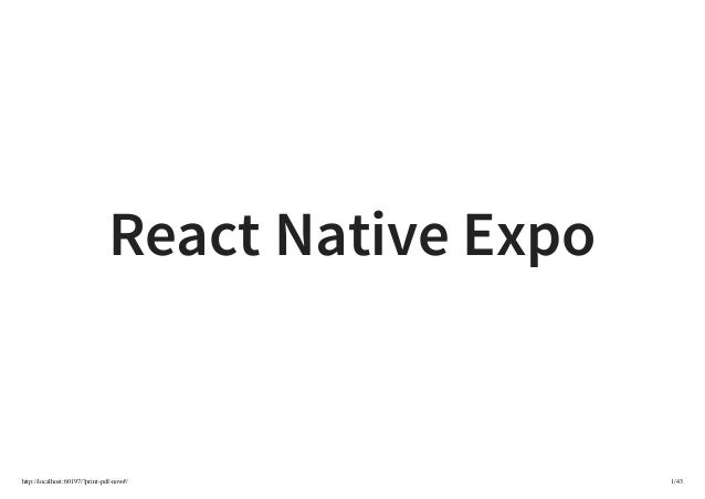 http://localhost:60197/?print-pdf-now#/ 1/43 React Native Expo