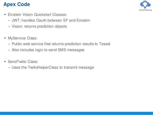  Einstein Vision Quickstart Classes: – JWT: handles Oauth between SF and Einstein – Vision: returns prediction objects  ...