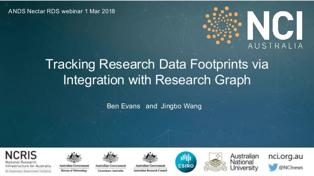 Tracking Research Data Footprints via Integration with Research Graph Ben Evans and Jingbo Wang ANDS Nectar RDS webinar 1 ...