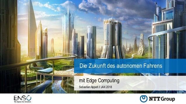 Die Zukunft des autonomen Fahrens mit Edge Computing Sebastian Appelt // JAX 2018