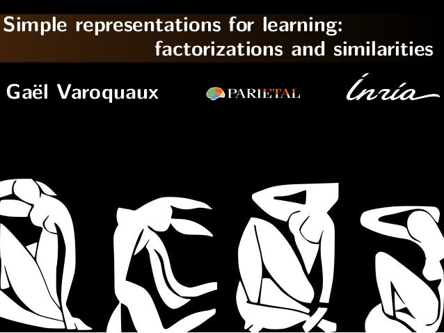 Simple representations for learning: factorizations and similarities Ga¨el Varoquaux