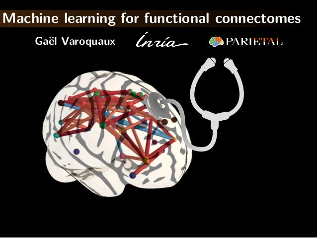 Machine learning for functional connectomes Gaël Varoquaux