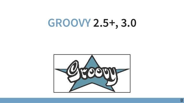 GROOVY 2.5+, 3.0 1