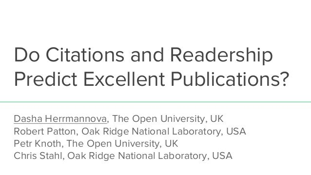 Do Citations and Readership Predict Excellent Publications? Dasha Herrmannova, The Open University, UK Robert Patton, Oak ...