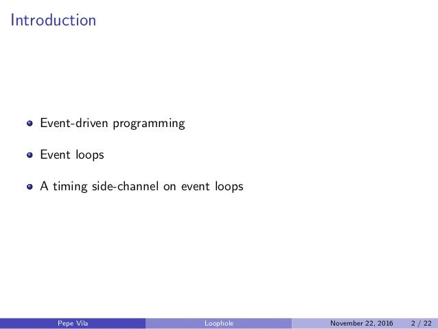Introduction Event-driven programming Event loops A timing side-channel on event loops Pepe Vila Loophole November 22, 201...