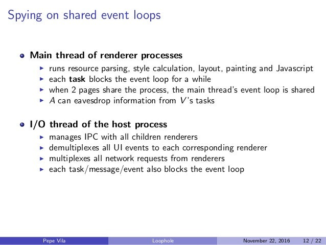 Spying on shared event loops Main thread of renderer processes runs resource parsing, style calculation, layout, painting ...