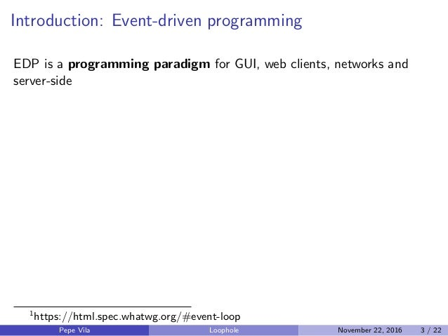 Introduction: Event-driven programming EDP is a programming paradigm for GUI, web clients, networks and server-side 1 http...
