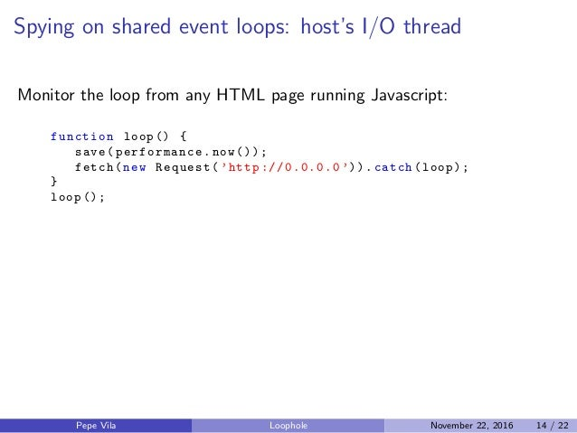 Spying on shared event loops: host's I/O thread Monitor the loop from any HTML page running Javascript: function loop () {...