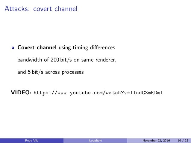 Attacks: covert channel Covert-channel using timing differences bandwidth of 200 bit/s on same renderer, and 5 bit/s across...