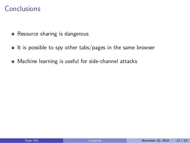 Conclusions Resource sharing is dangerous It is possible to spy other tabs/pages in the same browser Machine learning is u...