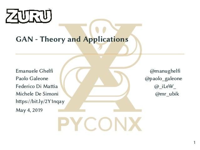 GAN - Theory and Applications Emanuele Ghelfi @manughelfi Paolo Galeone @paolo_galeone Federico Di Mattia @_iLeW_ Michele ...