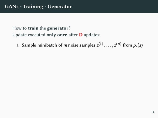 GANs - Training - Considerations • Optimizers: Adam, Momentum, RMSProp. • Arbitrary number of steps or epochs. • Training ...