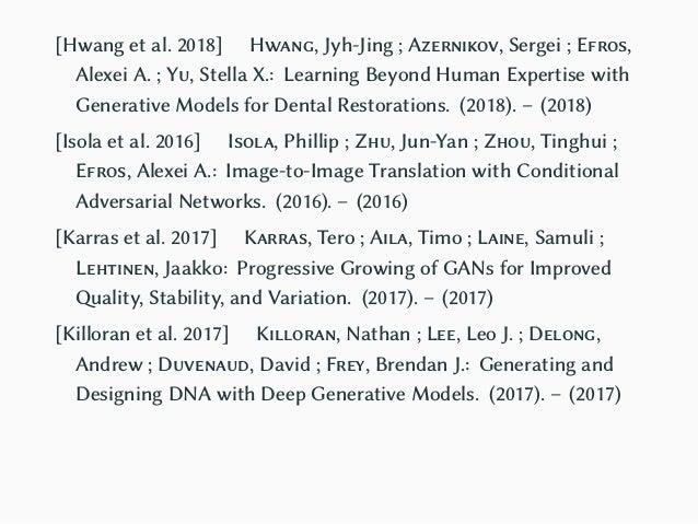 [Silva ] Silva, Thalles: An Intuitive Introduction to Generative Adversarial Networks (GANs) [Zenati et al. 2018] Zenati, ...