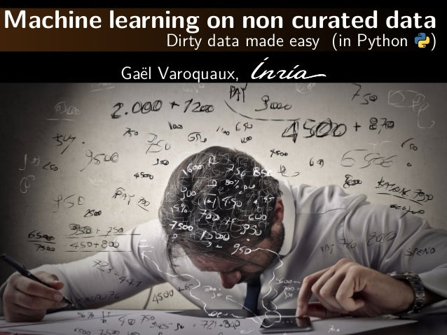 Machine learning on non curated data Dirty data made easy (in Python ) Ga¨el Varoquaux,