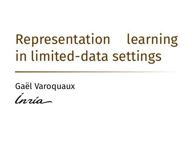 Representation learning in limited-data settings Ga¨el Varoquaux
