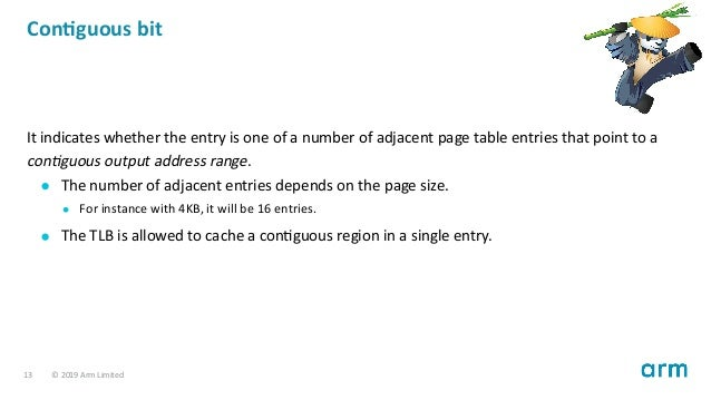 Con guous bit It indicates whether the entry is one of a number of adjacent page table entries that point to a con guous o...