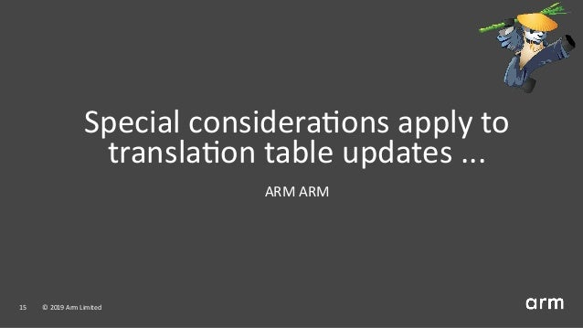 Special considera ons apply to transla on table updates ... ARM ARM 15 © 2019 Arm Limited