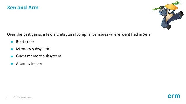 Xen and Arm Over the past years, a few architectural compliance issues where iden fied in Xen: Boot code Memory subsystem G...
