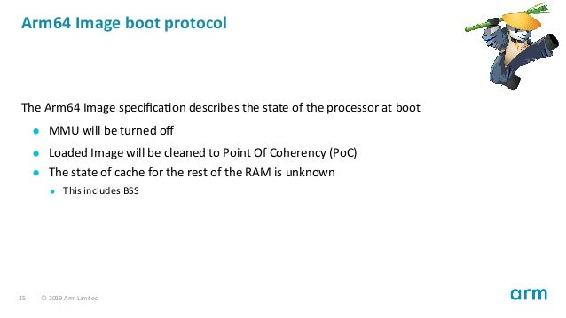 Arm64 Image boot protocol The Arm64 Image specifica on describes the state of the processor at boot MMU will be turned off L...