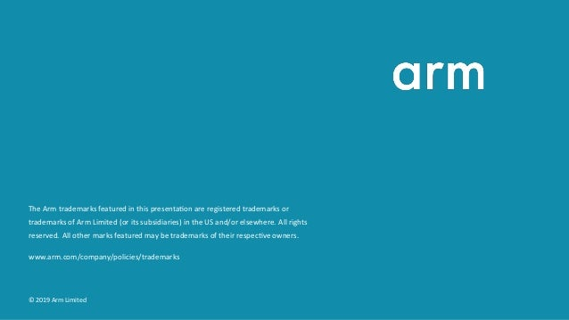 The Arm trademarks featured in this presenta on are registered trademarks or trademarks of Arm Limited (or its subsidiarie...