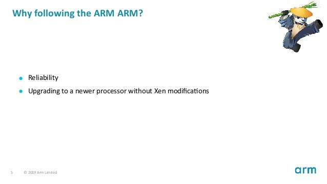 Why following the ARM ARM? Reliability Upgrading to a newer processor without Xen modifica ons 5 © 2019 Arm Limited