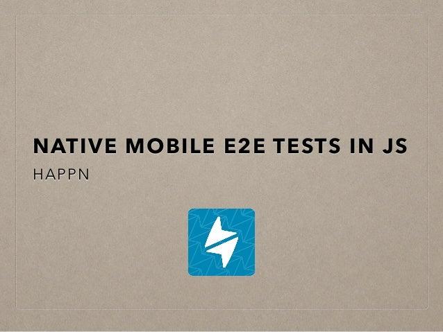 NATIVE MOBILE E2E TESTS IN JS HAPPN