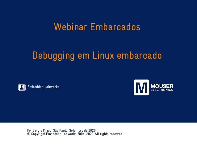 Embedded Labworks Por Sergio Prado. São Paulo, Setembro de 2020 ® Copyright Embedded Labworks 2004-2020. All rights reserv...