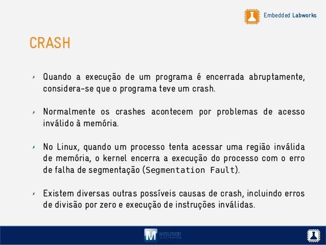 Embedded Labworks CRASH ✗ Quando a execução de um programa é encerrada abruptamente, considera-se que o programa teve um c...