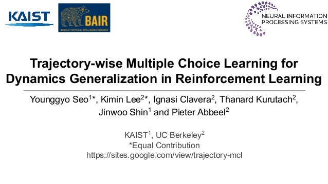 Trajectory-wise Multiple Choice Learning for Dynamics Generalization in Reinforcement Learning Younggyo Seo1 *, Kimin Lee2...