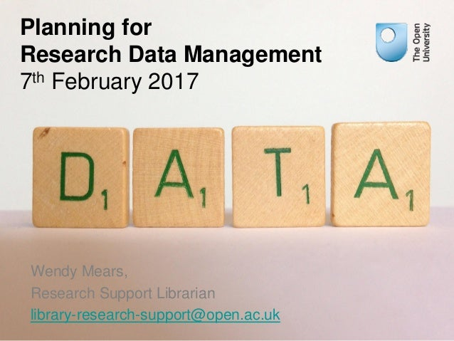 Planning for Research Data Management 7th February 2017 Wendy Mears, Research Support Librarian library-research-support@o...