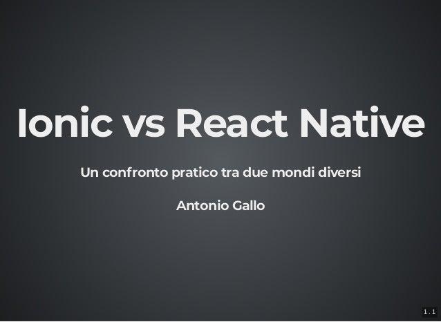 Ionic vs React NativeIonic vs React Native Un confronto pratico tra due mondi diversiUn confronto pratico tra due mondi di...
