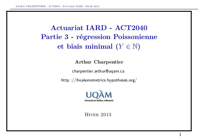 Arthur CHARPENTIER - ACT2040 - Actuariat IARD - Hiver 2013                   Actuariat IARD - ACT2040                 Part...