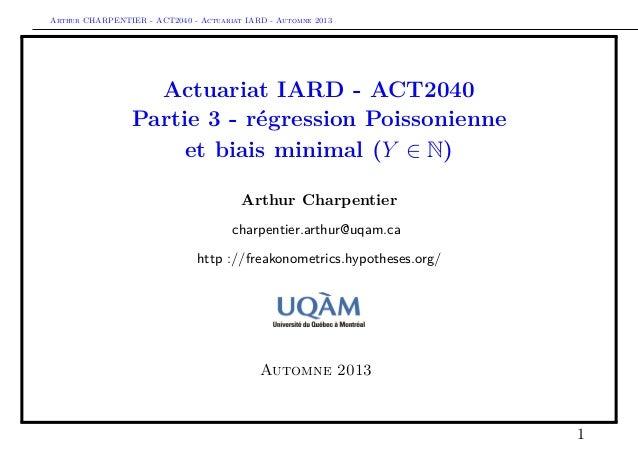 Arthur CHARPENTIER - ACT2040 - Actuariat IARD - Automne 2013 Actuariat IARD - ACT2040 Partie 3 - régression Poissonienne e...
