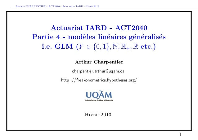 Arthur CHARPENTIER - ACT2040 - Actuariat IARD - Hiver 2013                Actuariat IARD - ACT2040           Partie 4 - mo...