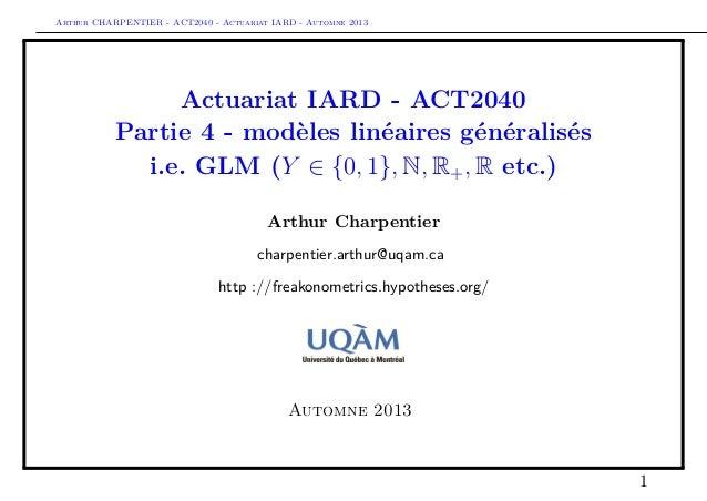 Arthur CHARPENTIER - ACT2040 - Actuariat IARD - Automne 2013 Actuariat IARD - ACT2040 Partie 4 - modèles linéaires général...