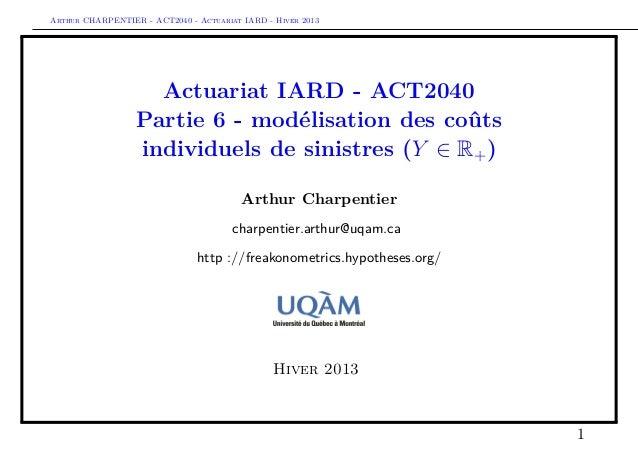 Arthur CHARPENTIER - ACT2040 - Actuariat IARD - Hiver 2013                    Actuariat IARD - ACT2040                  Pa...