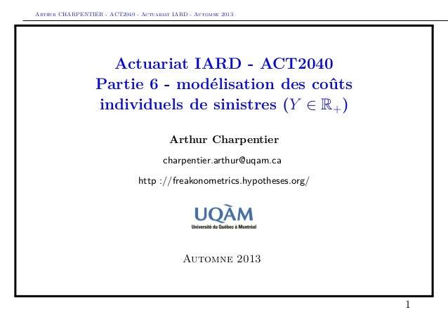 Arthur CHARPENTIER - ACT2040 - Actuariat IARD - Automne 2013  Actuariat IARD - ACT2040 Partie 6 - modélisation des coûts i...