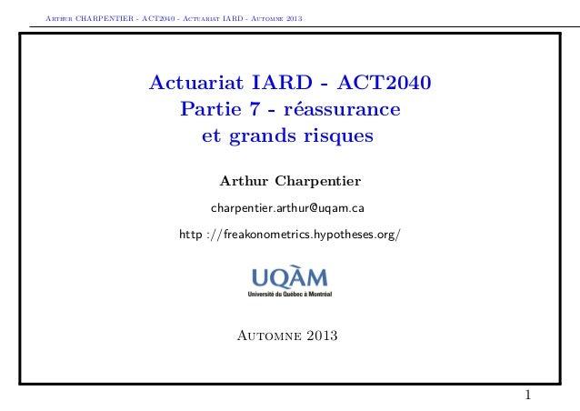 Arthur CHARPENTIER - ACT2040 - Actuariat IARD - Automne 2013  Actuariat IARD - ACT2040 Partie 7 - réassurance et grands ri...