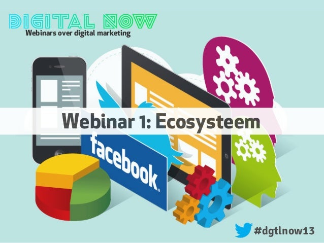 Webinars over digital marketing#dgtlnow13Webinar 1: Ecosysteem