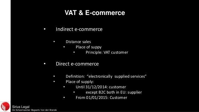 Sirius LegalDe Scheemaecker Bogaerts Van den BrandeVAT & E-commerce• Indirect e-commerce• Distance sales• Place of suppy• ...