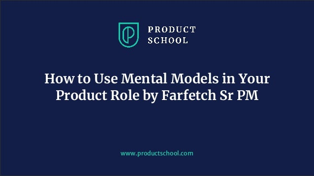 www.productschool.com How to Use Mental Models in Your Product Role by Farfetch Sr PM