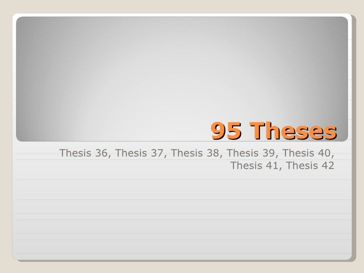 95 Theses Thesis 36, Thesis 37, Thesis 38, Thesis 39, Thesis 40, Thesis 41, Thesis 42