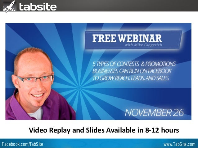 Webinar: July 27, 2011 Webinar  How to Run a Successful Photo Contest on Facebook  Mike Gingerich TabSite Co-founder  Vide...