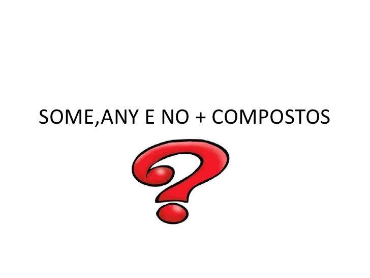 SOME,ANY E NO + COMPOSTOS