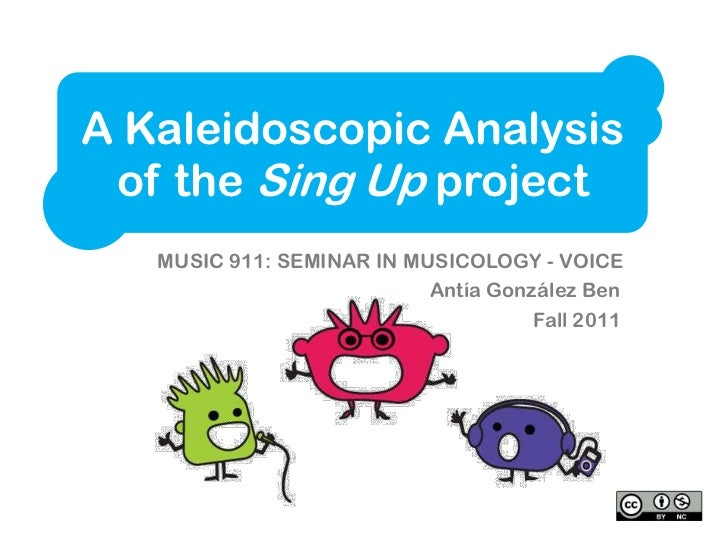 A Kaleidoscopic Analysis of the Sing Up project   MUSIC 911: SEMINAR IN MUSICOLOGY - VOICE                           Antía...