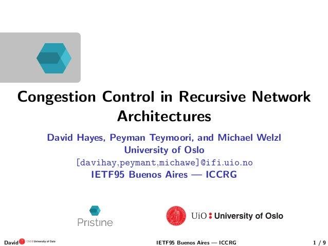 Congestion Control in Recursive Network Architectures David Hayes, Peyman Teymoori, and Michael Welzl University of Oslo [...